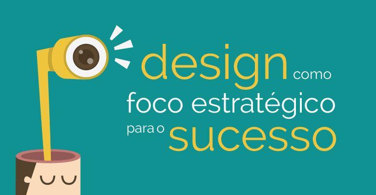 Design como foco estratégico para o sucesso