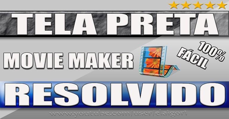 Movie Maker tela preta Resolvido