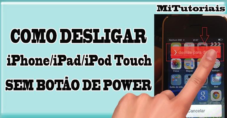 Como desligar seu iPhone, iPad e iPod Touch sem Botão de Power