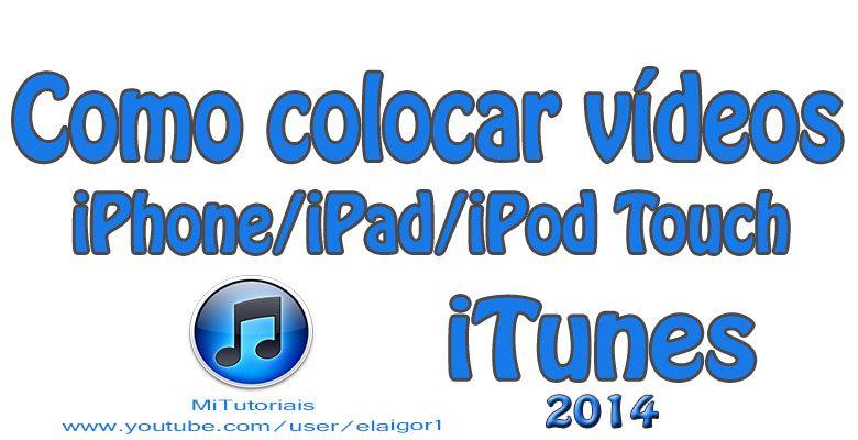 Como colocar vídeos no iPhone iPad iPod Touch com iTunes Adicionar vídeos no iPhone, Como colocar vídeos no iPhone, how to add video to iTunes, How To Put Videos To Itunes, iTunes