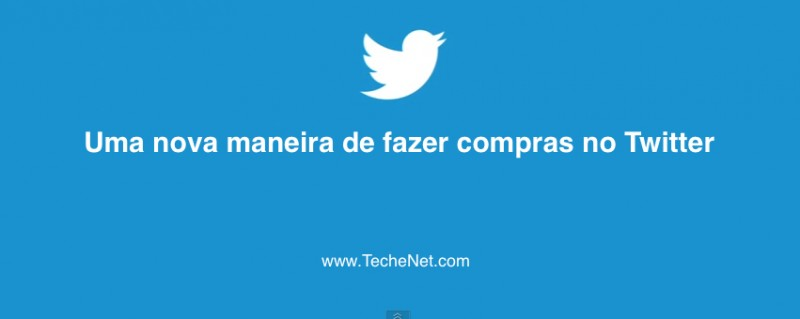 Twitter Buy Button | TecheNet | a Menina Digital