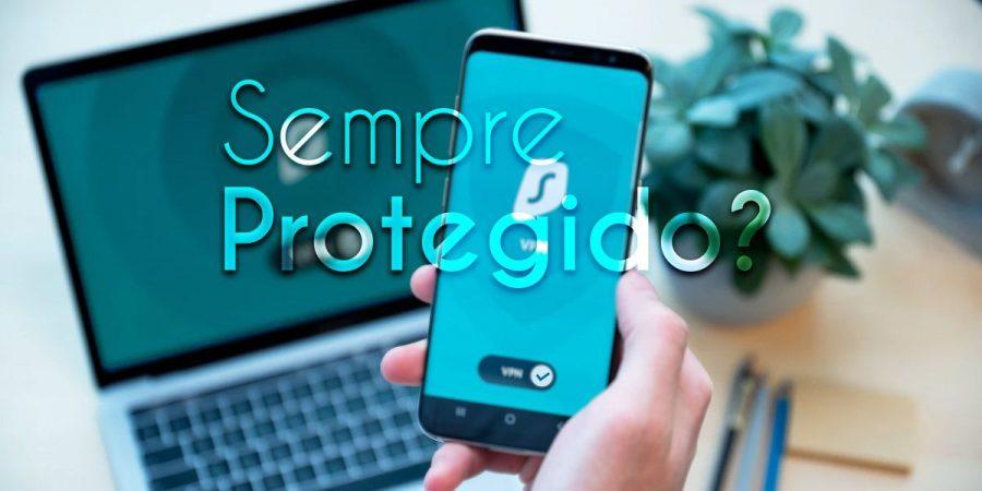 VPN sempre ligada? segurança - Techenet e Surfshark