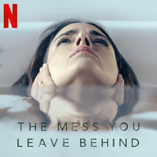 The Mess You Leave Behind Netflix